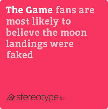 The Game fans are most likely to believe the moon landings were faked