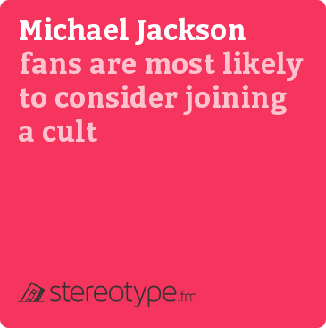 Michael Jackson fans are most likely to consider joining a cult