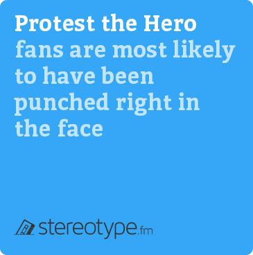 Protest The Hero fans are most likely to have been punched right in the face
