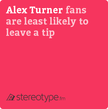 Alex Turner fans are least likely to leave a tip