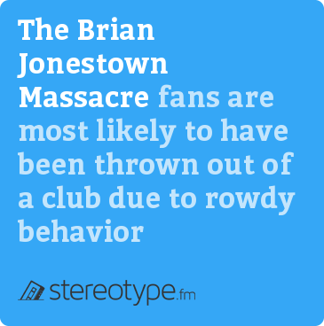 The Brian Jonestown Massacre fans are most likely to have been thrown out of a club due to rowdy behavior