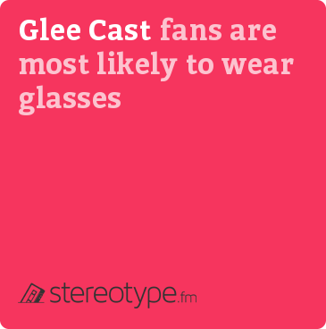 Glee Cast fans are most likely to wear glasses