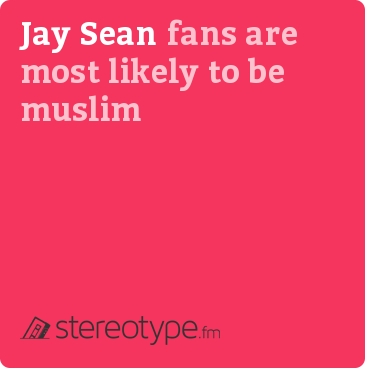 Jay Sean fans are most likely to be Muslim