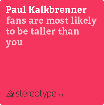 Paul Kalkbrenner fans are most likely to be taller than you